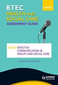 BTEC First Health and Social Care Level 2 Assessment Guide: Unit 3 Effective Communication in Health