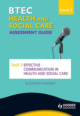 BTEC First Health and Social Care Level 2 Assessment Guide: Unit 3 Effective Communication in Health | Elizabeth Rasheed | Hodder