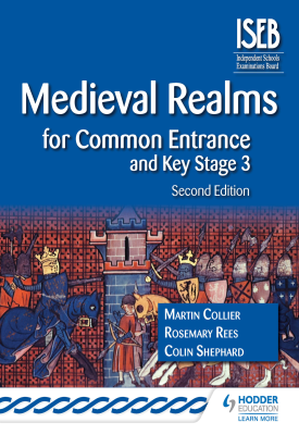 Medieval Realms for Common Entrance and Key Stage 3 2nd edition | Martin Collier, Colin Shephard, Rosemary Rees | Hodder