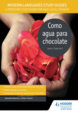 Modern Languages Study Guides: Como agua para chocolate | Sebastian Bianchi, Mike Thacker | Hodder