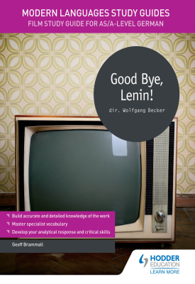 Modern Languages Study Guides: Good Bye, Lenin! | Geoff Brammall | Hodder