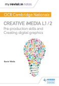 My Revision Notes: OCR Nationals in Creative iMedia L 1 / 2
