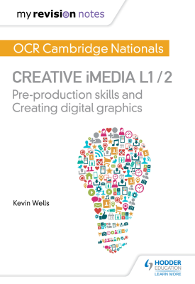 My Revision Notes: OCR Nationals in Creative iMedia L 1 / 2 | Kevin Wells | Hodder