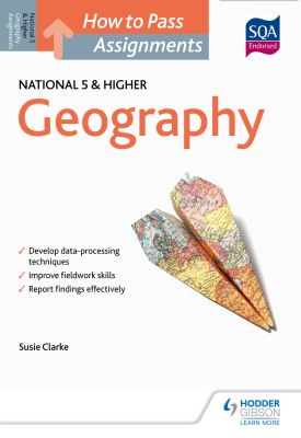 How to Pass National 5 and Higher Assignments: Geography | Susan Clarke | Hodder