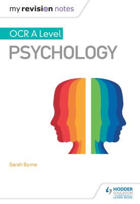 My Revision Notes: OCR A Level Psychology | Sarah Byrne | Hodder