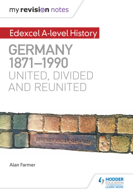 My Revision Notes: Edexcel A-level History: Germany, 1871-1990: united, divided and reunited | Alan Farmer | Hodder
