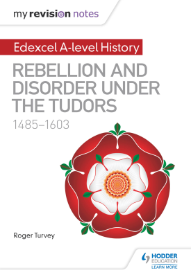 My Revision Notes: Edexcel A-level History: Rebellion and disorder under the Tudors, 1485-1603 | Roger Turvey | Hodder