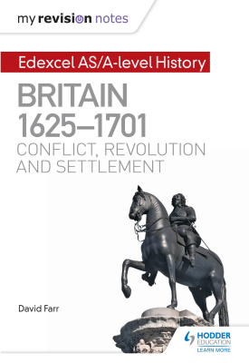 My Revision Notes: Edexcel AS/A-level History: Britain, 1625-1701: Conflict, revolution and settlement | David Farr | Hodder