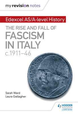 My Revision Notes: Edexcel AS/A-level History: The rise and fall of Fascism in Italy c1911-46 | Sarah Ward, Laura Gallagher | Hodder