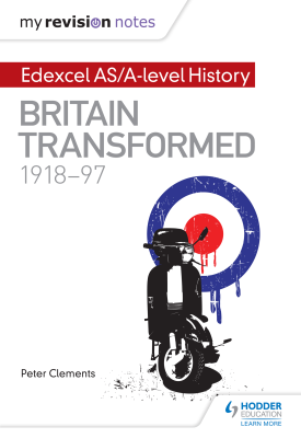 My Revision Notes: Edexcel AS/A-level History: Britain transformed, 1918-97 | Peter Clements | Hodder