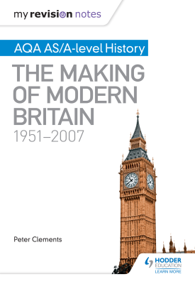 My Revision Notes: AQA AS/A-level History: The Making of Modern Britain, 1951–2007 | Peter Clements | Hodder
