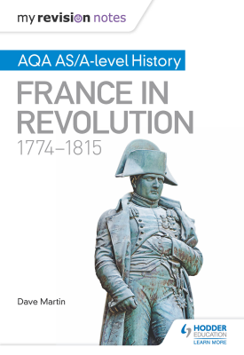 My Revision Notes: AQA AS/A-level History: France in Revolution, 1774–1815 | Dave Martin | Hodder