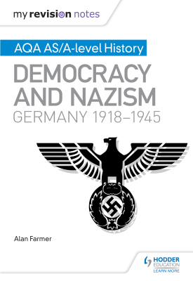 My Revision Notes: AQA AS/A-level History: Democracy and Nazism: Germany, 1918–1945 | Alan Farmer | Hodder