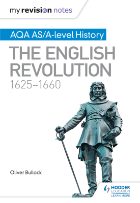 My Revision Notes: AQA AS/A-level History: The English Revolution, 1625-1660 | Oliver Bullock | Hodder