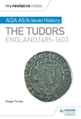 My Revision Notes: AQA AS/A-level History: The Tudors: England, 1485-1603 | Roger Turvey | Hodder