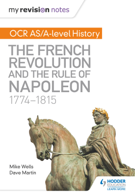 My Revision Notes: OCR AS/A-level History: The French Revolution and the rule of Napoleon 1774-1815 | Mike Wells, Dave Martin | Hodder