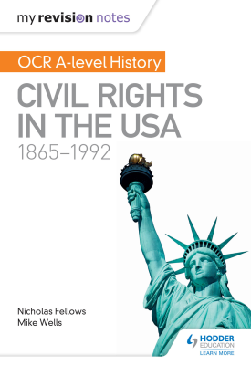 My Revision Notes: OCR A-level History: Civil Rights in the USA 1865-1992 | Mike Wells, Nicholas Fellows | Hodder