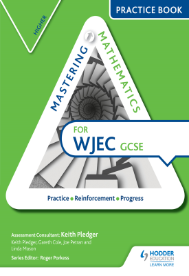 Mastering Mathematics for WJEC GCSE Practice Book: Higher | Keith Pledger, Gareth Cole, Joe Petran | Hodder