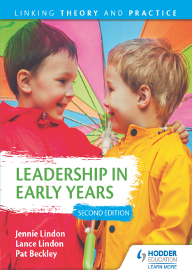 Leadership in Early Years 2nd Edition: Linking Theory and Practice | Jennie Lindon, Pat Beckley, Lance Lindon ET al | Hodder