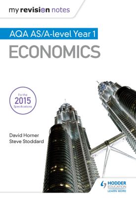 My Revision Notes: AQA AS Economics | David Horner , Steve Stoddard ET al | Hodder