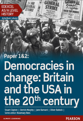 Edexcel AS/A Level History: Paper 1&2 Democracies in change: Britain and the USA in the 20th century | Stuart Clayton, Derrick Murphy, Jane Barnard, Oliv | Pearson