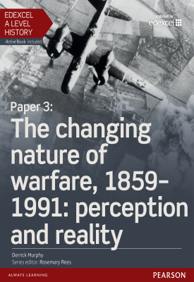 Edexcel AS/A Level History: Paper 3 The changing nature of warfare, 1859 - 1991: perception and real | Derrick Murphy | Pearson
