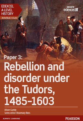 Edexcel A Level History, Paper 3: Rebellion and disorder under the Tudors 1485-1603 Student Book | Alison Gundy | Pearson