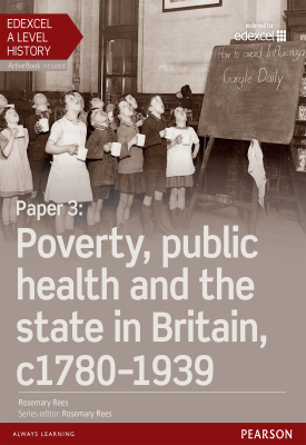 Edexcel A Level History, Paper 3: Poverty, public health and the state in Britain c1780-1939 Student Book | Rosemary Rees | Pearson