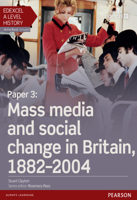 Edexcel A Level History, Paper 3: Mass media and social change in Britain 1882-2004 Student Book | Stuart Clayton | Pearson