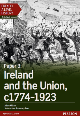 Edexcel A Level History, Paper 3: Ireland and the Union c1774-1923 Student Book | Adam Kidson | Pearson