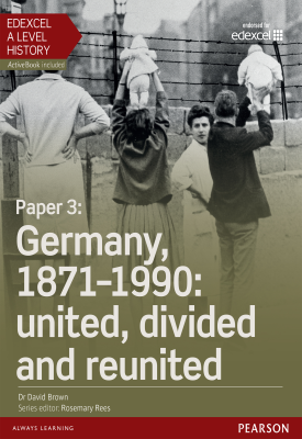 Edexcel A Level History, Paper 3: Germany, 1871-1990: united, divided and re-united Student Book | David Brown | Pearson