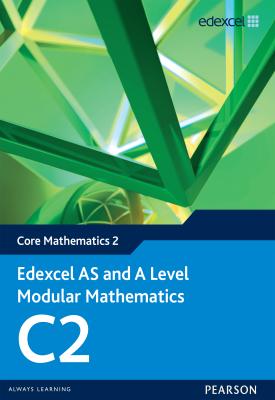 Edexcel AS and A Level Modular Mathematics Core Mathematics 2 C2 | Keith Pledger, Dave Wilkins | Pearson