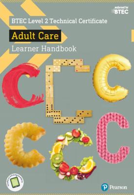 BTEC Level 2 Technical Certificate Adult Care Learner Handbook | Carolyn Aldworth, Marilyn Billingham, Colette Burg | Pearson