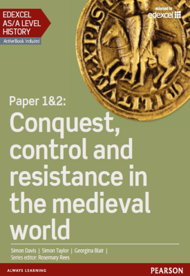 Edexcel AS/A Level History, Paper 1&2: Conquest, control and resistance in the medieval world Studen Book | Georgina Blair, Simon Davis, Dimon Taylor | Pearson