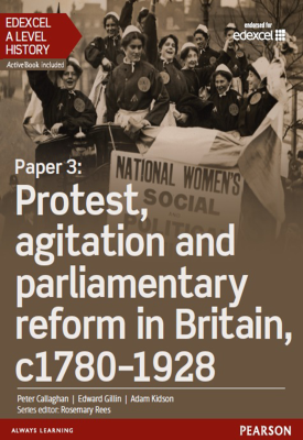 Edexcel A Level History, Paper 3: Protest, agitation and parliamentary reform c1780-1928 Student Boo | Peter Callaghan | Pearson