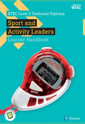 BTEC Level 2 Technical Diploma in Sport and Activity Leaders Learner Handbook | Rebecca Laffan, Tim Eldridge, Katherine Howard | Pearson