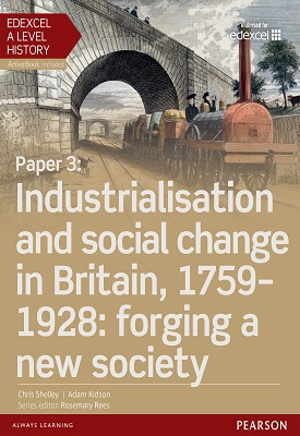 Edexcel A Level History, Paper 3: Industrialisation and social change in Britain, 1759-1928: forging a new society Student Book | Chris Shelly, Adam KIdson | Pearson