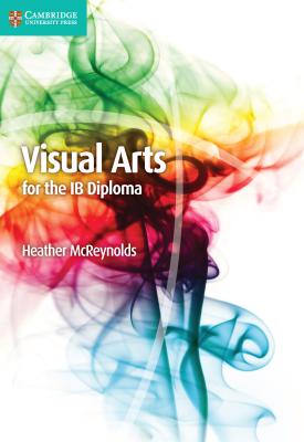 Visual Arts for the IB Diploma Coursebook   Heather McReynolds   Cambridge