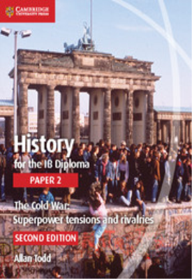 History for the IB Diploma Paper 2 The Cold War: Superpower Tensions and Rivalries | Allan Todd | Cambridge