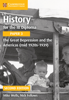 History for the IB Diploma - Paper 3: The Great Depression and the Americas - mid 1920s–1939 | Mike Wells | Cambridge