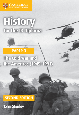History for the IB Diploma - Paper 3: The Cold War and the Americas - 1945–1981 | John Stanley | Cambridge