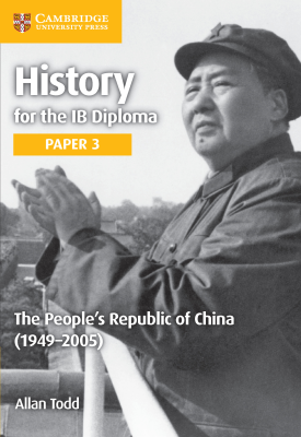 HIstory for the IB Diploma - Paper 3: The People's Republic of China (1949–2005) | Allan Todd | Cambridge