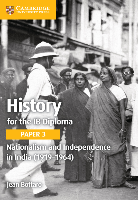History for the IB Diploma - Paper 3: Nationalism and Independence in India -1919-1964 | Jean Bottaro | Cambridge