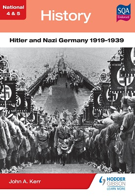 National 4 & 5 History: Hitler and Nazi Germany 1919-1939 | John Kerr | Hodder