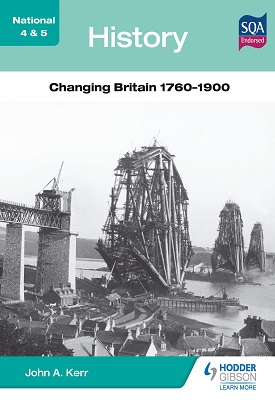 National 4 & 5 History: Changing Britain 1760-1900 | John Kerr | Hodder
