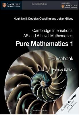 Cambridge International AS and A Level Mathematics: Pure Mathematics 1 Revised Edition | Hugh Neill, Douglas Quadling, Julian Gilbey, Et al | Cambridge