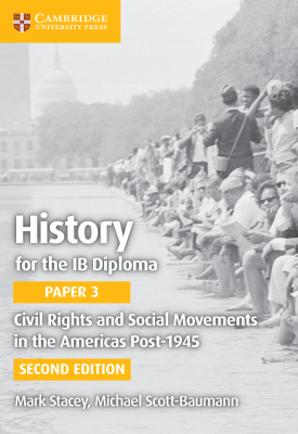 History for the IB Diploma Paper 3: Civil Rights and Social Movements in the Americas Post-1945 | Mark Stacey,Mike Scott-Baumann | Cambridge‎