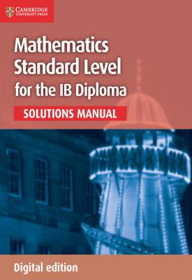 Mathematics for the IB Diploma Standard Level Solutions Manual | Paul Fannon, Vesna Kadelburg, Ben Woolley, Stephen Ward | Cambridge