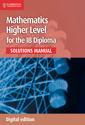 Mathematics for the IB Diploma Higher Level Solutions Manual | Paul Fannon,Vesna Kadelburg, Ben Woolley, Stephen Ward | Cambridge‎