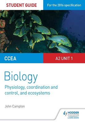 CCEA A2 Unit 1 Biology Student Guide: Physiology, Co-ordination and Control, and Ecosystems | John Campton | Hodder